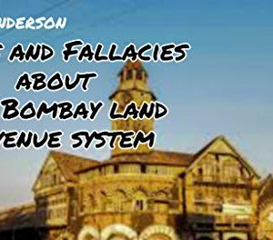 FACTS AND FALLACIES ABOUT THE BOMBAY LAND REVENUE SYSTEM