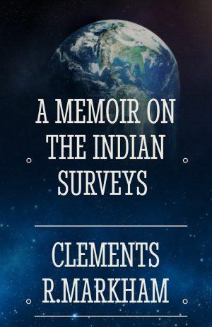 A MEMOIR ON THE INDIAN SURVEYS