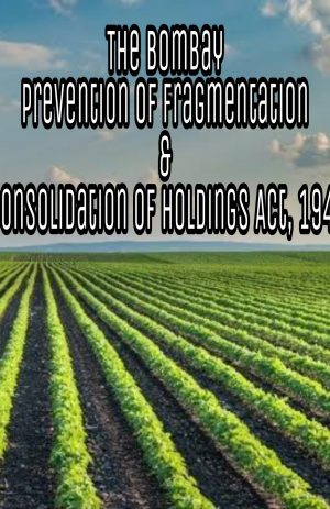 The Bombay Prevention of Fragmentation and Consolidation of Holdings Act, 1947