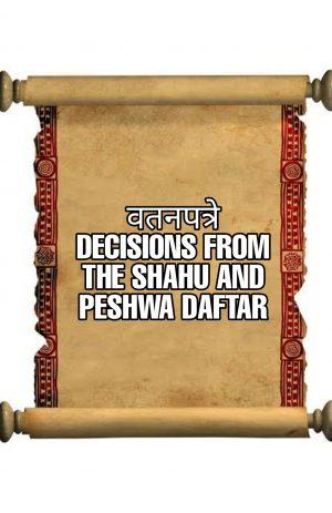 WATANPATRE: DECISIONS FROM THE SHAHU PESHWA DAFTAR
