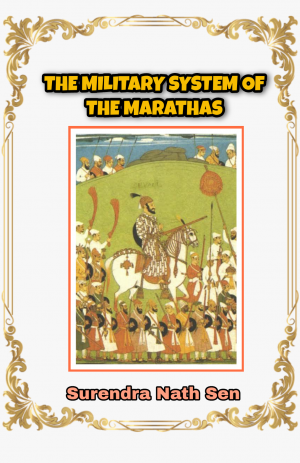 THE MILITARY SYSTEM OF THE MARATHAS