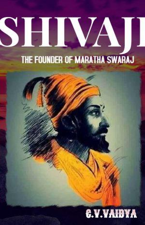 SHIVAJI:THE FOUNDER OF MARATHA SWARAJ